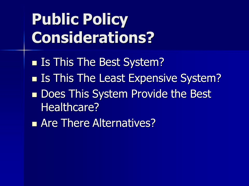 Public Policy Considerations. Is This The Best System.