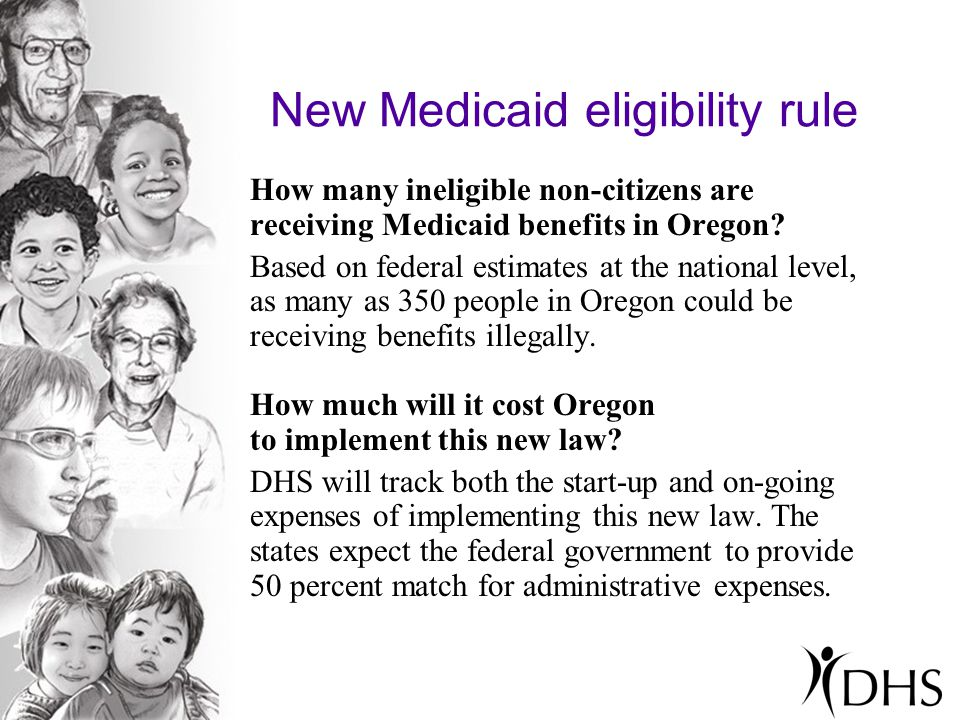 New Medicaid eligibility rule How many ineligible non-citizens are receiving Medicaid benefits in Oregon.