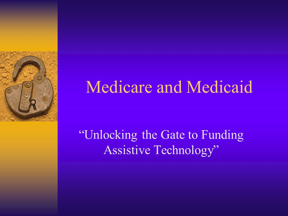 Medicare and Medicaid Unlocking the Gate to Funding Assistive Technology