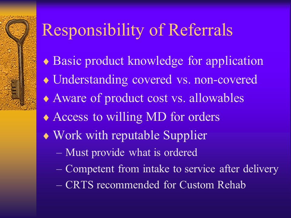 Responsibility of Referrals  Basic product knowledge for application  Understanding covered vs.