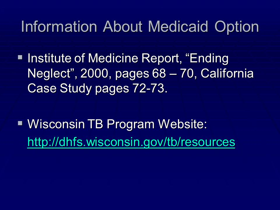 "Information About Medicaid Option  Institute of Medicine Report, ""Ending Neglect"", 2000, pages 68 – 70, California Case Study pages 72-73.  Wisconsi"