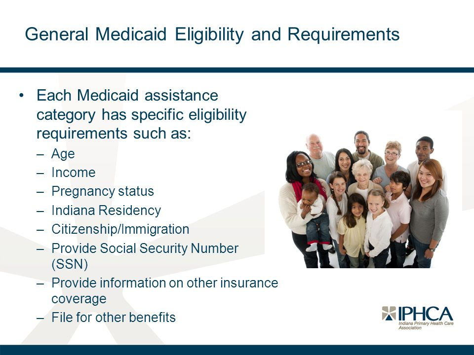 Each Medicaid assistance category has specific eligibility requirements such as: –Age –Income –Pregnancy status –Indiana Residency –Citizenship/Immigr