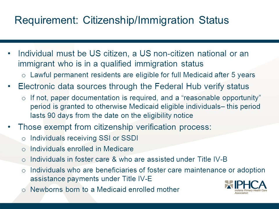 Individual must be US citizen, a US non-citizen national or an immigrant who is in a qualified immigration status o Lawful permanent residents are eli