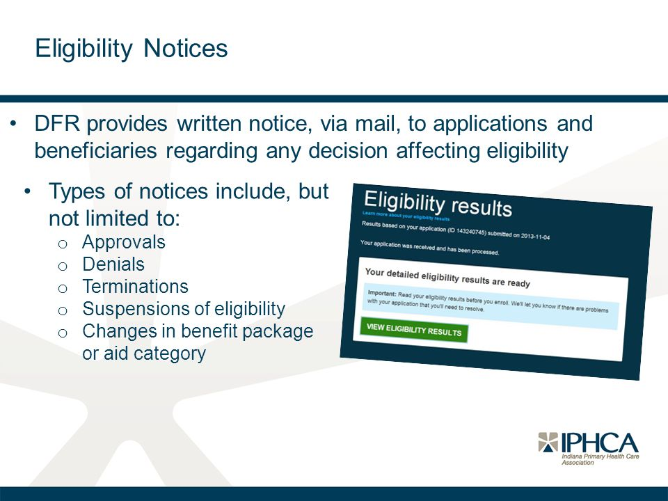 DFR provides written notice, via mail, to applications and beneficiaries regarding any decision affecting eligibility Eligibility Notices Types of not