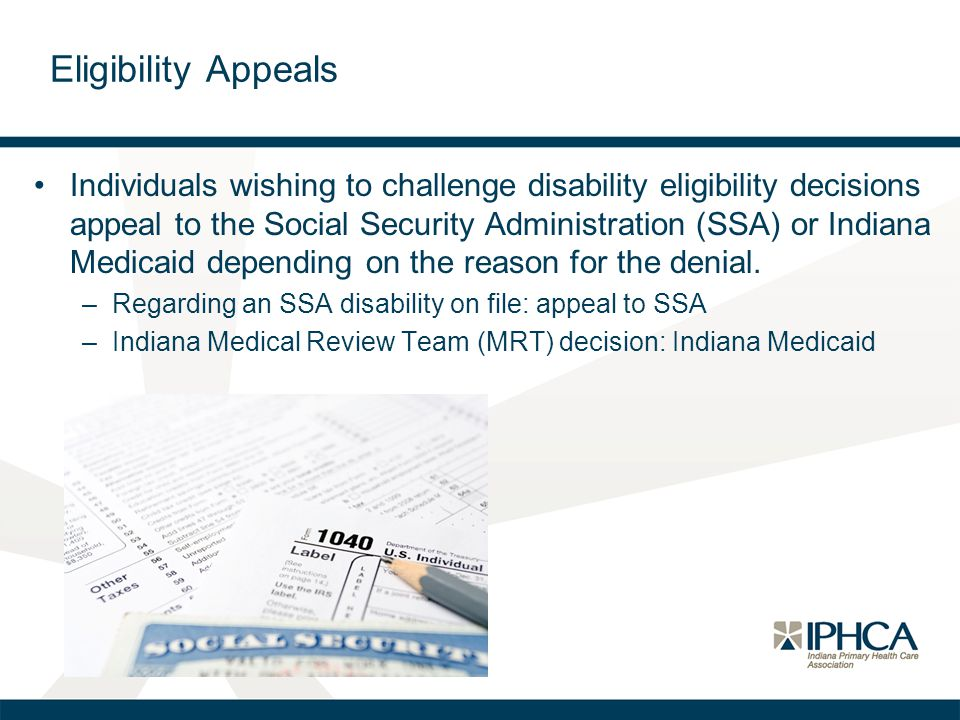 Individuals wishing to challenge disability eligibility decisions appeal to the Social Security Administration (SSA) or Indiana Medicaid depending on