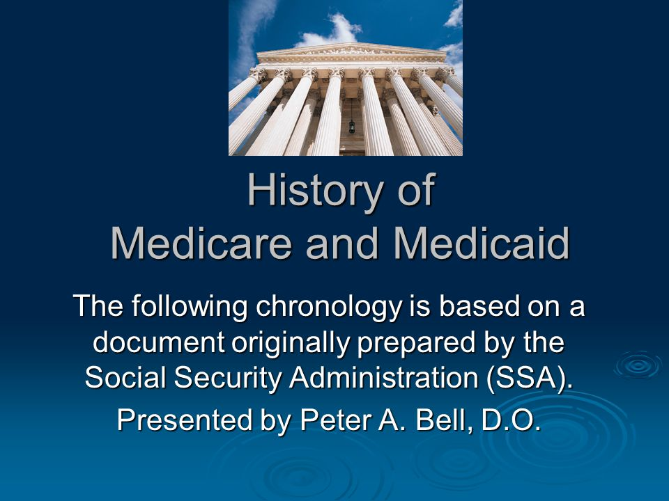 History of Medicare and Medicaid The following chronology is based on a document originally prepared by the Social Security Administration (SSA). Pres