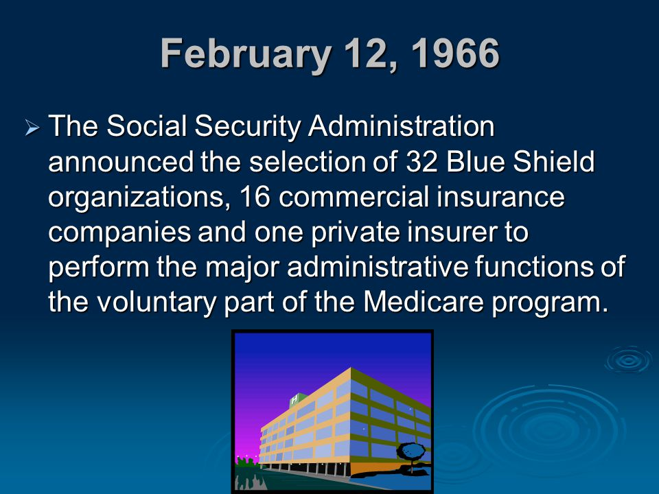February 12, 1966  The Social Security Administration announced the selection of 32 Blue Shield organizations, 16 commercial insurance companies and