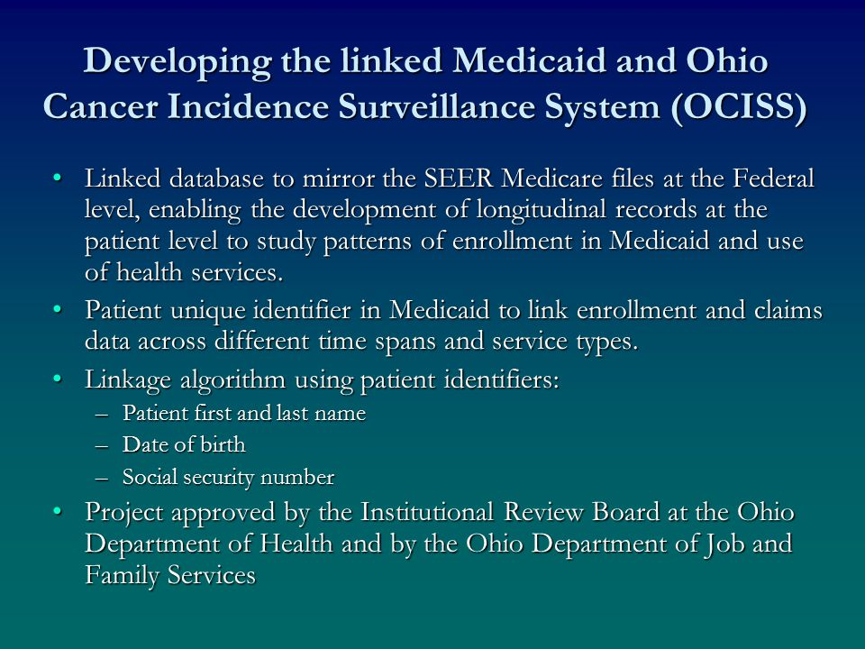Developing the linked Medicaid and Ohio Cancer Incidence Surveillance System (OCISS) Linked database to mirror the SEER Medicare files at the Federal