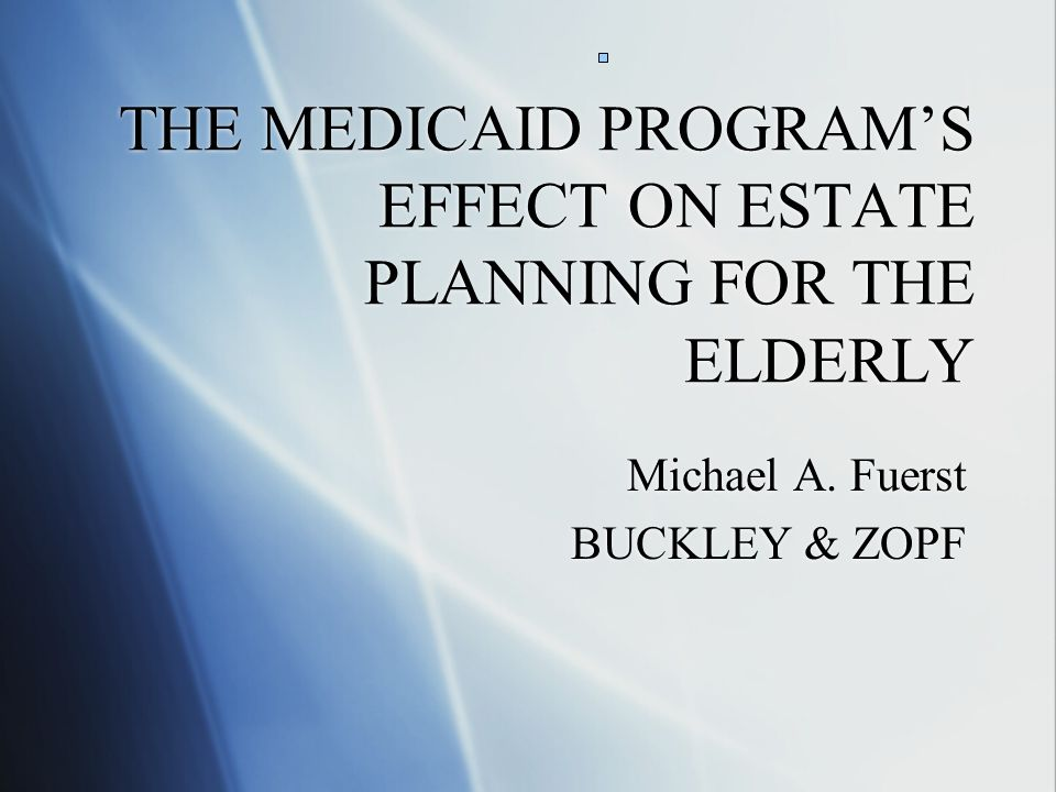 THE MEDICAID PROGRAM'S EFFECT ON ESTATE PLANNING FOR THE ELDERLY Michael A.