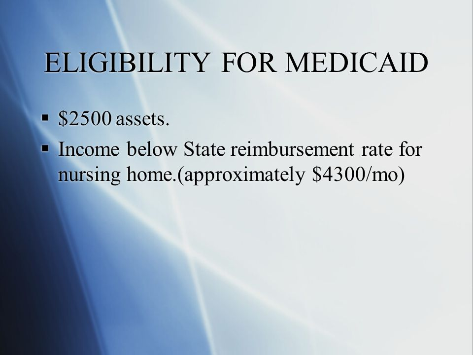 ELIGIBILITY FOR MEDICAID  $2500 assets.