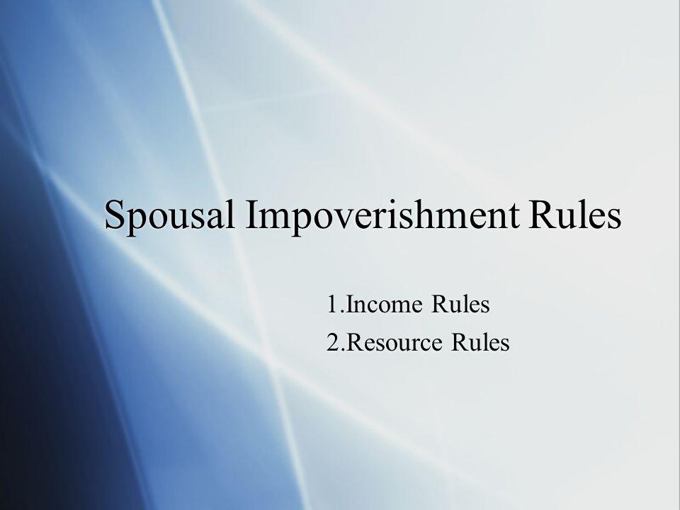 Spousal Impoverishment Rules 1.Income Rules 2.Resource Rules 1.Income Rules 2.Resource Rules