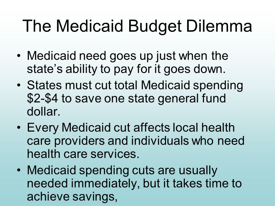 The Medicaid Budget Dilemma Medicaid need goes up just when the state's ability to pay for it goes down.