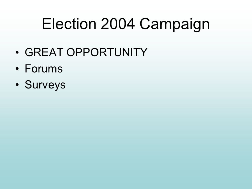 Election 2004 Campaign GREAT OPPORTUNITY Forums Surveys