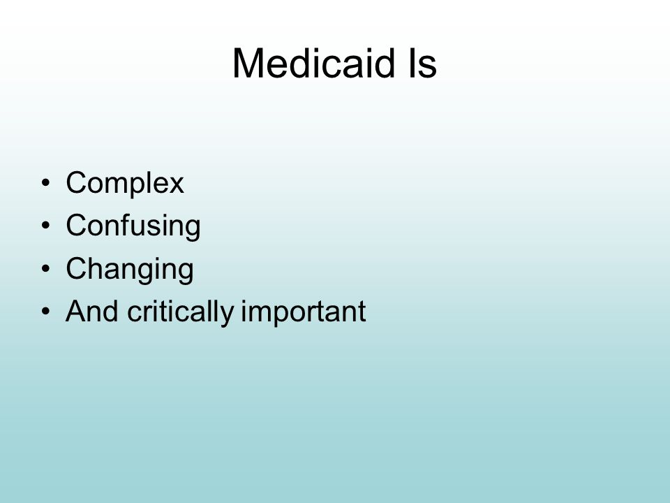 Medicaid Is Complex Confusing Changing And critically important