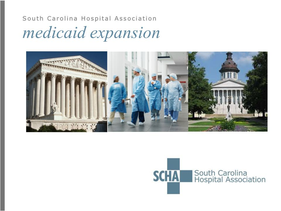 key messages on medicaid expansion  If we don't act now and expand Medicaid, South Carolinians' dollars will be sent to other states that are expanding Medicaid.