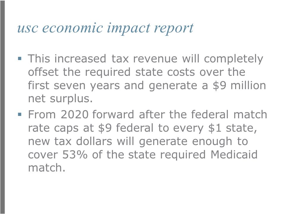 usc economic impact report  This increased tax revenue will completely offset the required state costs over the first seven years and generate a $9 million net surplus.