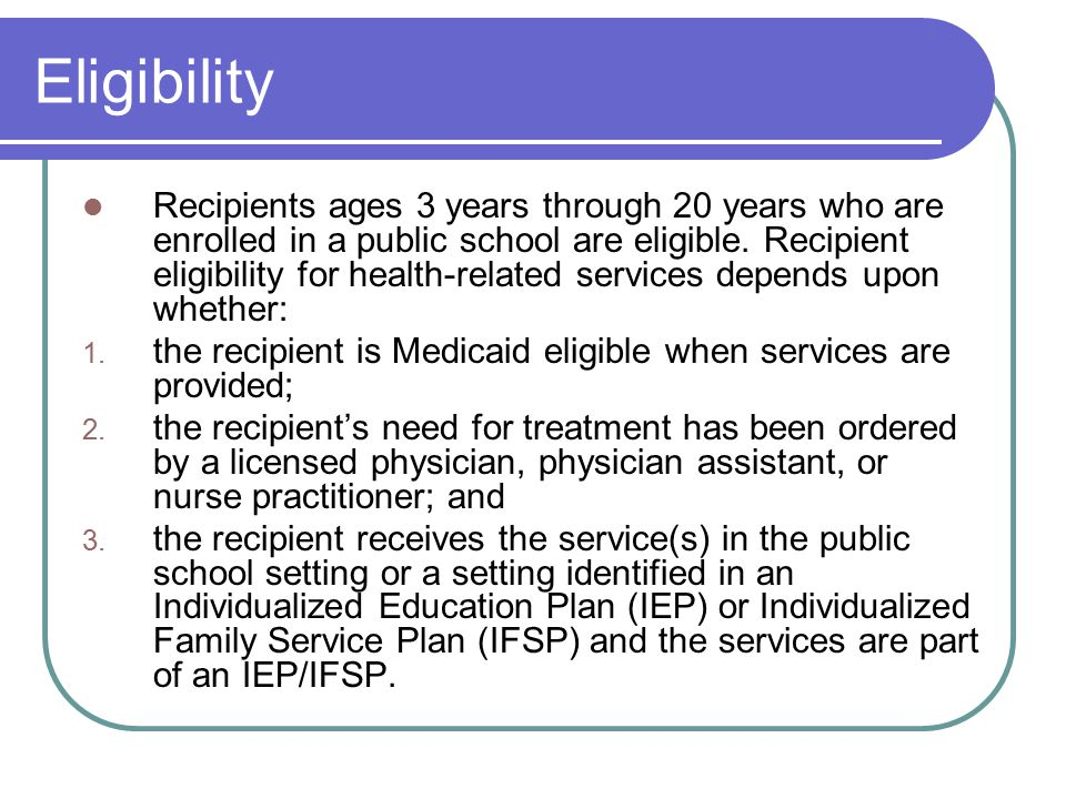 Eligibility Recipients ages 3 years through 20 years who are enrolled in a public school are eligible.