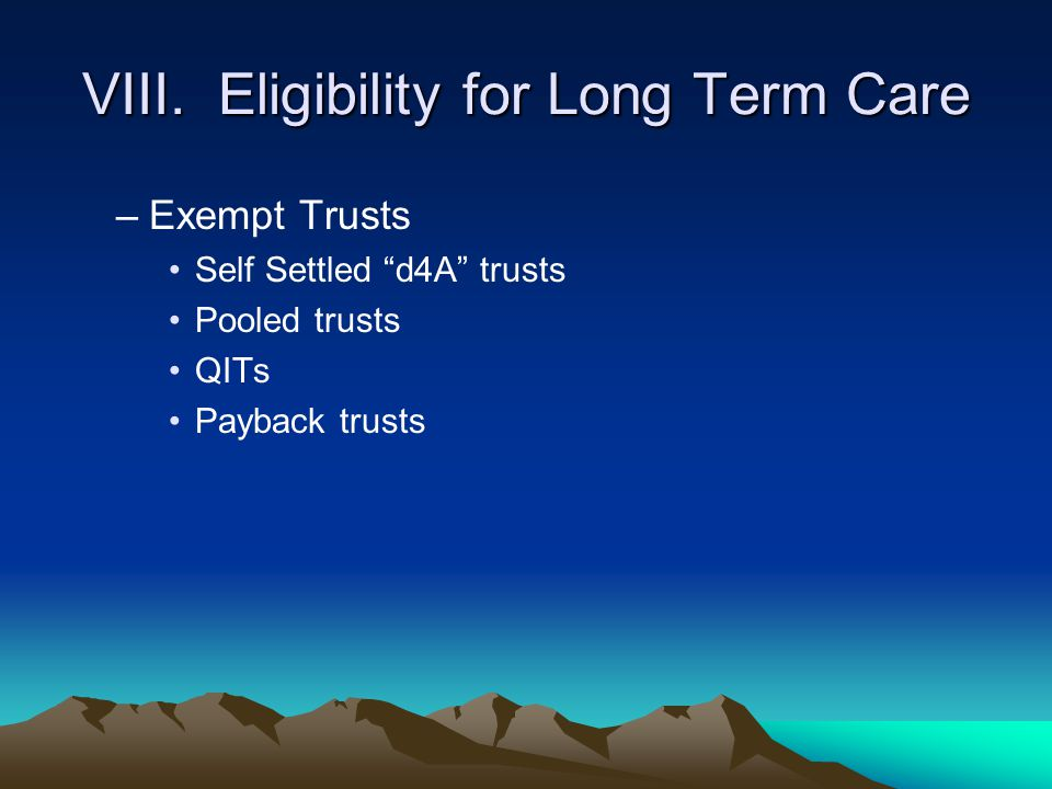"""VIII. Eligibility for Long Term Care –Exempt Trusts Self Settled """"d4A"""" trusts Pooled trusts QITs Payback trusts"""