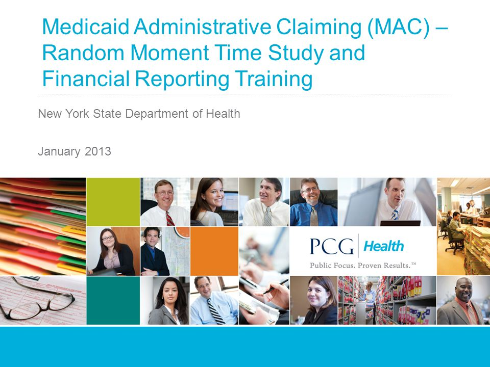 Medicaid Administrative Claiming (MAC) – Random Moment Time Study and Financial Reporting Training New York State Department of Health January 2013