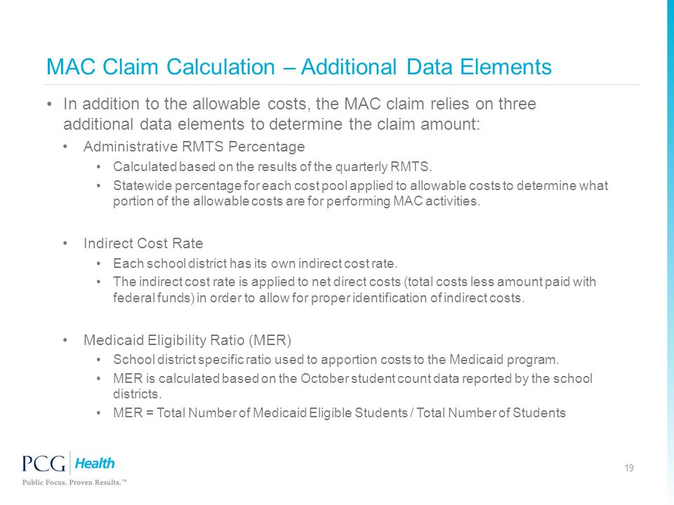 MAC Claim Calculation – Additional Data Elements In addition to the allowable costs, the MAC claim relies on three additional data elements to determine the claim amount: Administrative RMTS Percentage Calculated based on the results of the quarterly RMTS.