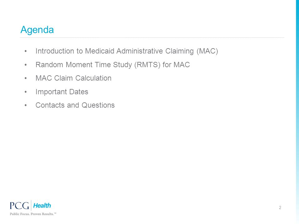 Agenda Introduction to Medicaid Administrative Claiming (MAC) Random Moment Time Study (RMTS) for MAC MAC Claim Calculation Important Dates Contacts and Questions 2