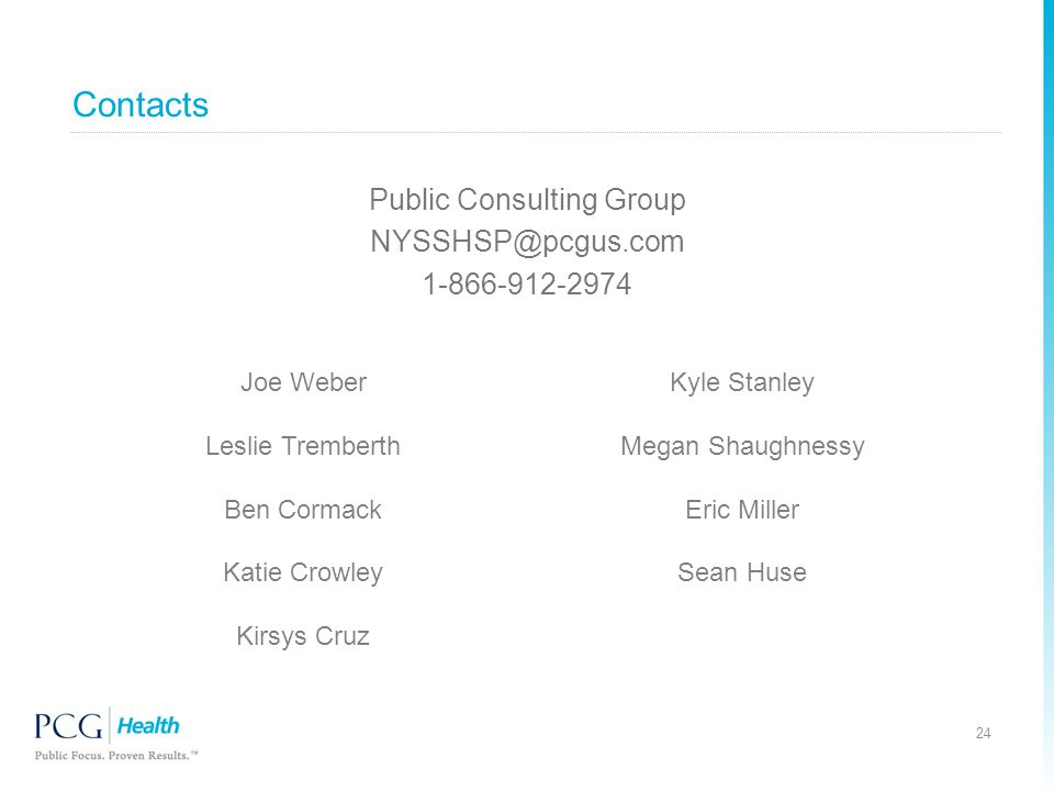 Contacts 24 Public Consulting Group NYSSHSP@pcgus.com 1-866-912-2974 Joe Weber Leslie Tremberth Ben Cormack Katie Crowley Kirsys Cruz Kyle Stanley Megan Shaughnessy Eric Miller Sean Huse
