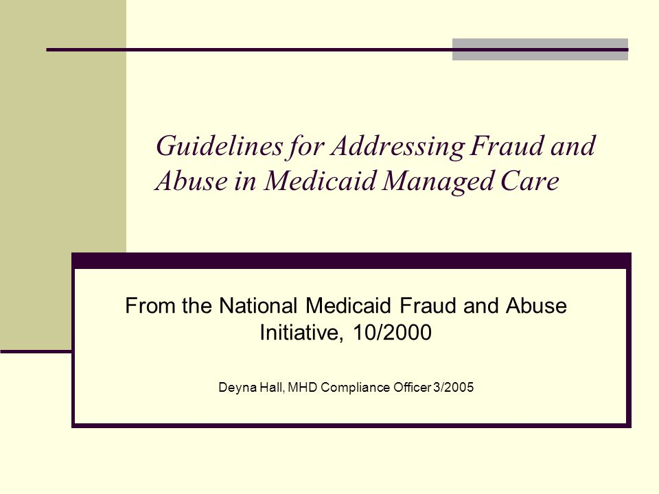 Summary The purpose of these guidelines is to assist you in preventing, identifying, investigating, reporting and prosecuting fraud and abuse in the Medicaid managed care environment.