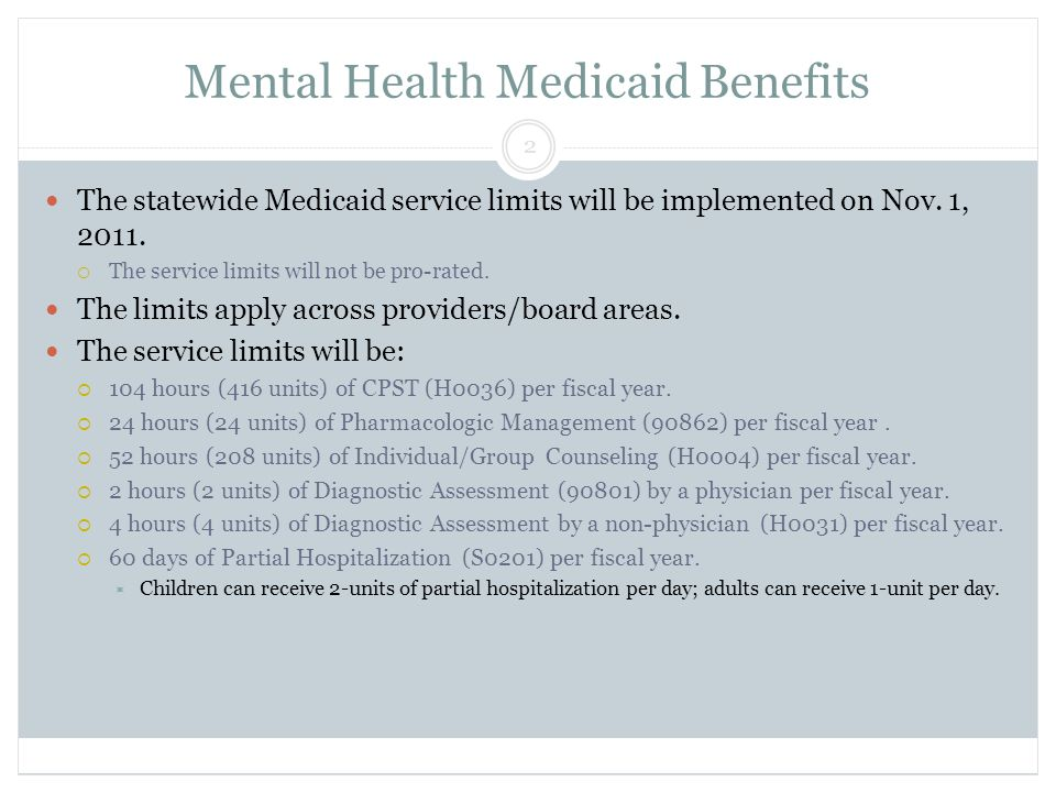 Mental Health Medicaid Benefits The statewide Medicaid service limits will be implemented on Nov.