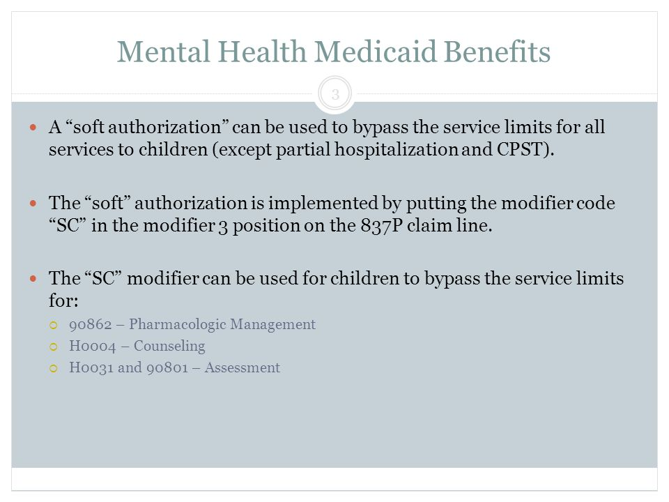 Mental Health Medicaid Benefits A soft authorization can be used to bypass the service limits for all services to children (except partial hospitalization and CPST).