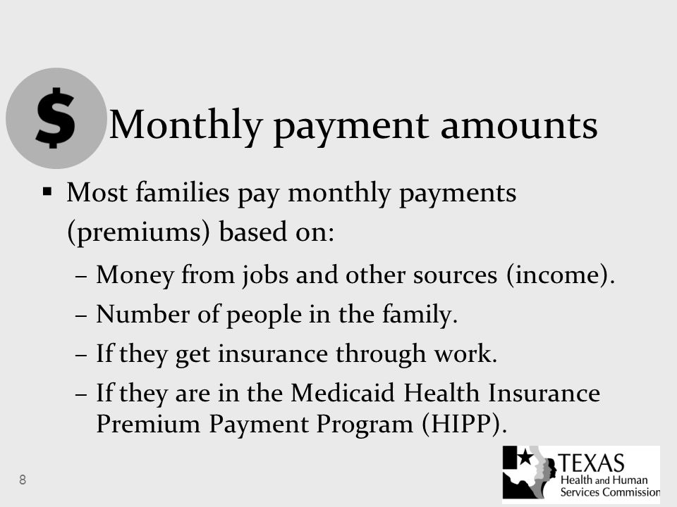 8 Monthly payment amounts  Most families pay monthly payments (premiums) based on: –Money from jobs and other sources (income).