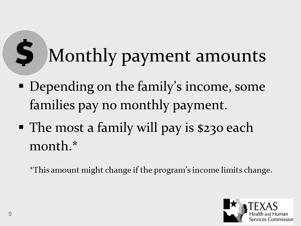 9 Monthly payment amounts  Depending on the family's income, some families pay no monthly payment.