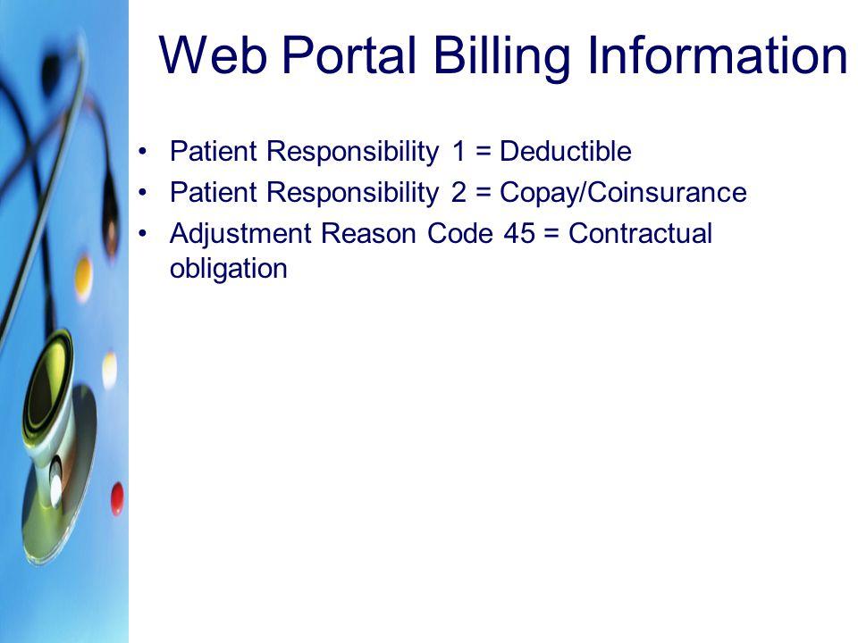 Web Portal Billing Information Patient Responsibility 1 = Deductible Patient Responsibility 2 = Copay/Coinsurance Adjustment Reason Code 45 = Contract