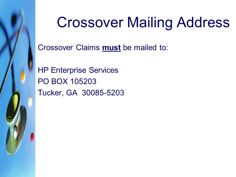 Crossover Mailing Address Crossover Claims must be mailed to: HP Enterprise Services PO BOX 105203 Tucker, GA 30085-5203