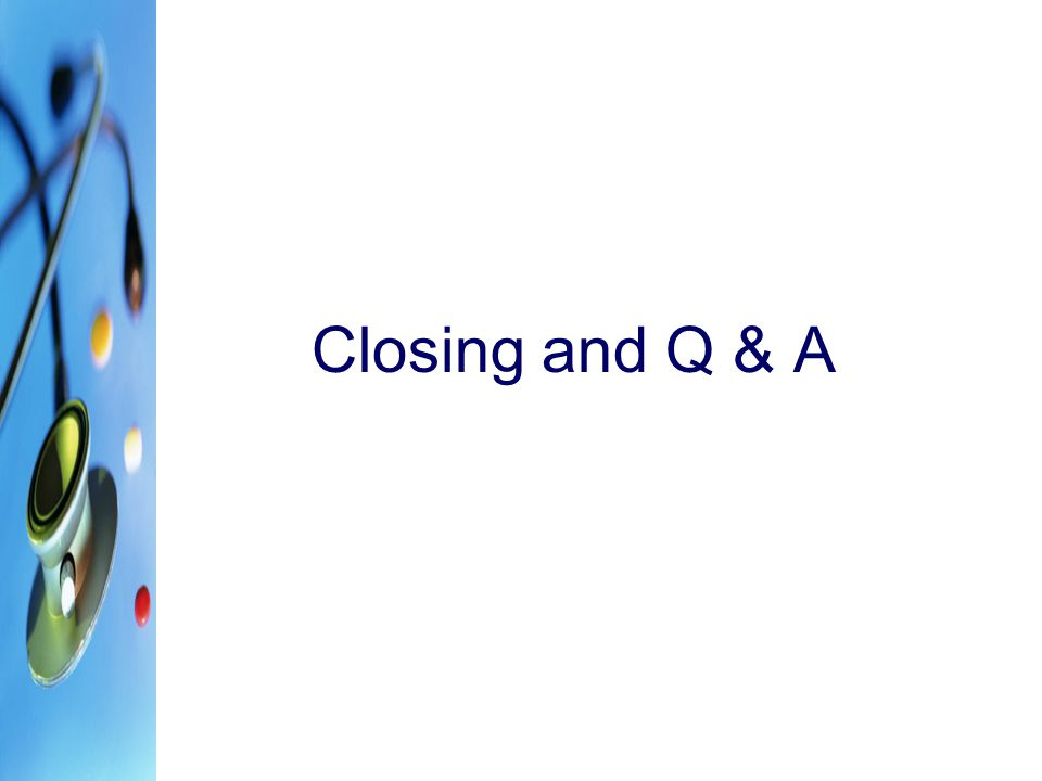 Closing and Q & A