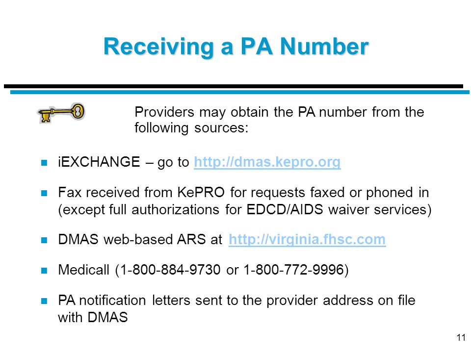 11 Receiving a PA Number Providers may obtain the PA number from the following sources: n iEXCHANGE – go to http://dmas.kepro.orghttp://dmas.kepro.org
