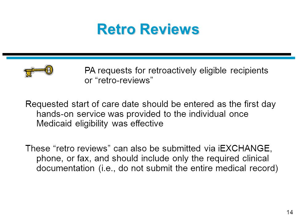 """14 Retro Reviews PA requests for retroactively eligible recipients or """"retro-reviews"""" Requested start of care date should be entered as the first day"""