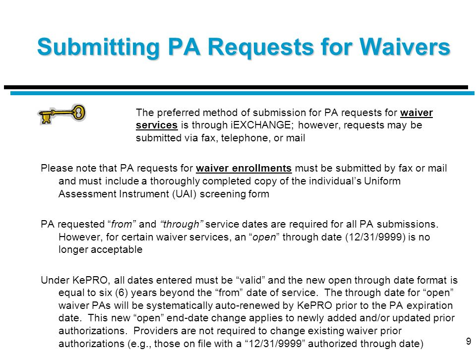 9 Submitting PA Requests for Waivers The preferred method of submission for PA requests for waiver services is through iEXCHANGE; however, requests ma
