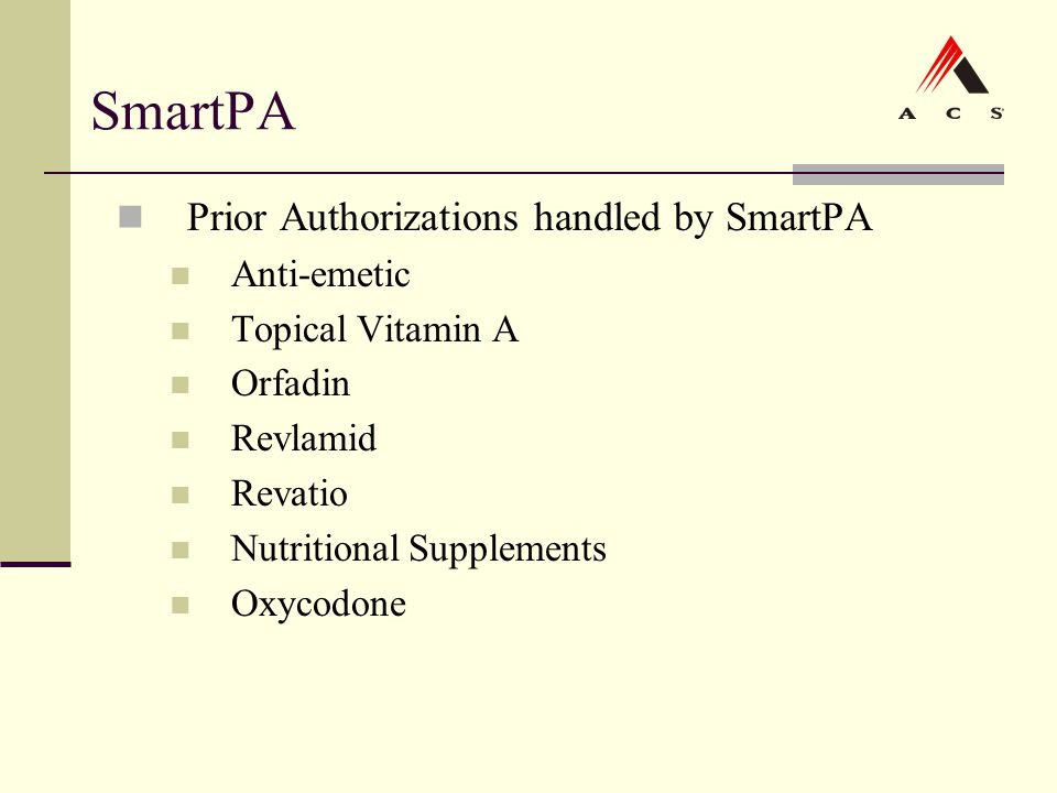 SmartPA Prior Authorizations handled by SmartPA Anti-emetic Topical Vitamin A Orfadin Revlamid Revatio Nutritional Supplements Oxycodone
