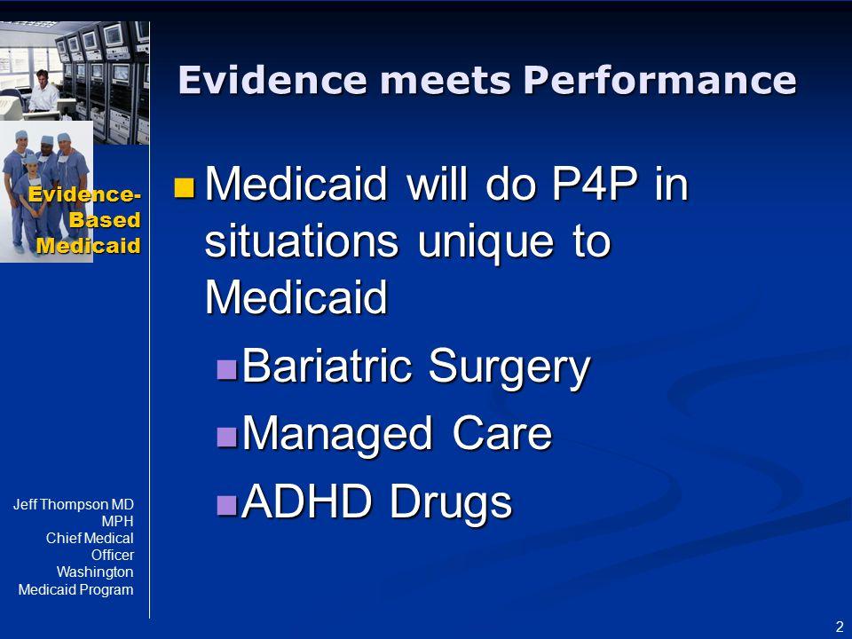 Evidence- Based Medicaid Jeff Thompson MD MPH Chief Medical Officer Washington Medicaid Program 13 Performance Based Care: What's Important.