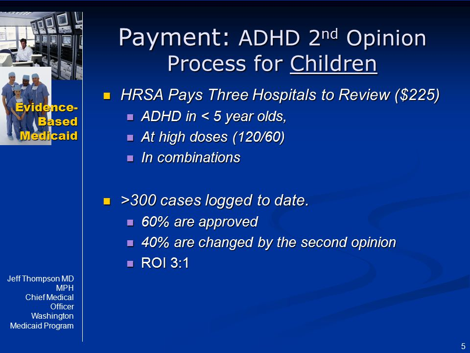 Evidence- Based Medicaid Jeff Thompson MD MPH Chief Medical Officer Washington Medicaid Program 5 Payment: ADHD 2 nd Opinion Process for Children HRSA