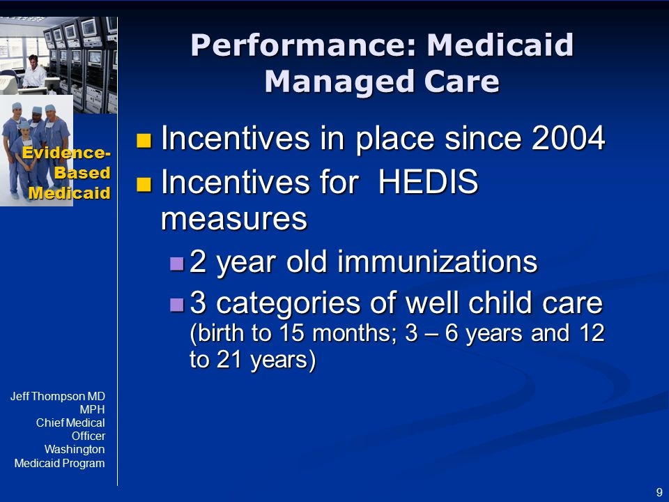 Evidence- Based Medicaid Jeff Thompson MD MPH Chief Medical Officer Washington Medicaid Program 9 Performance: Medicaid Managed Care Incentives in pla