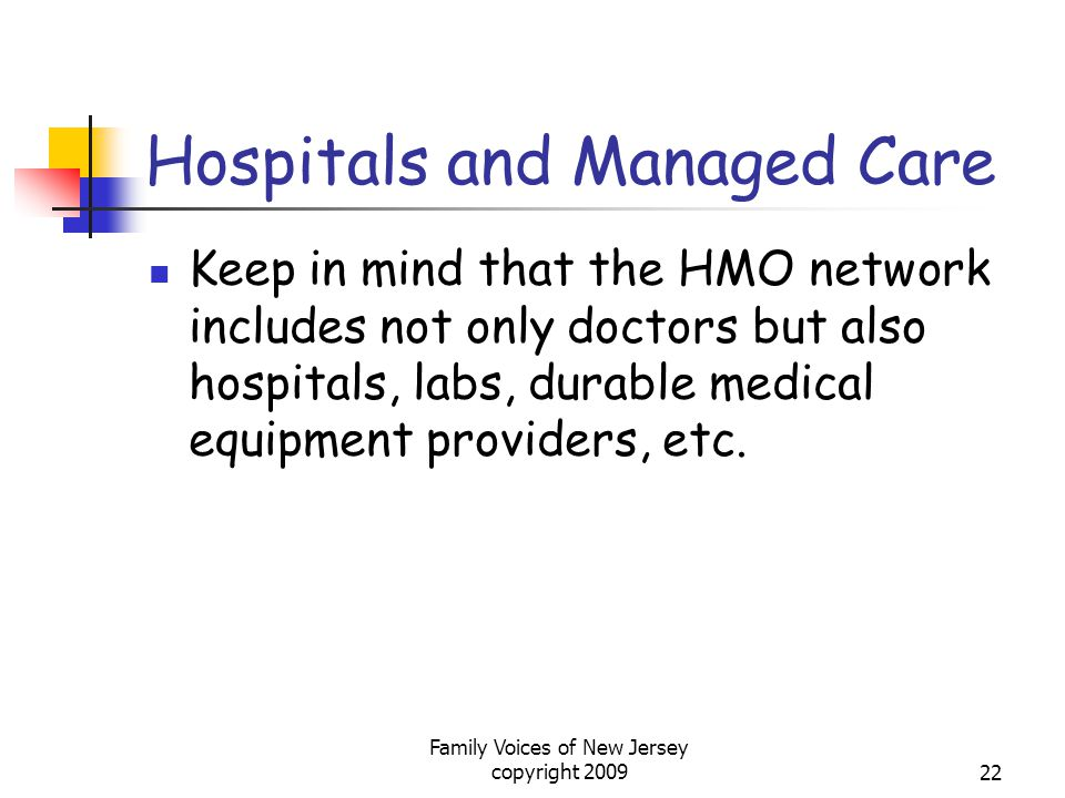 Family Voices of New Jersey copyright 200922 Hospitals and Managed Care Keep in mind that the HMO network includes not only doctors but also hospitals, labs, durable medical equipment providers, etc.