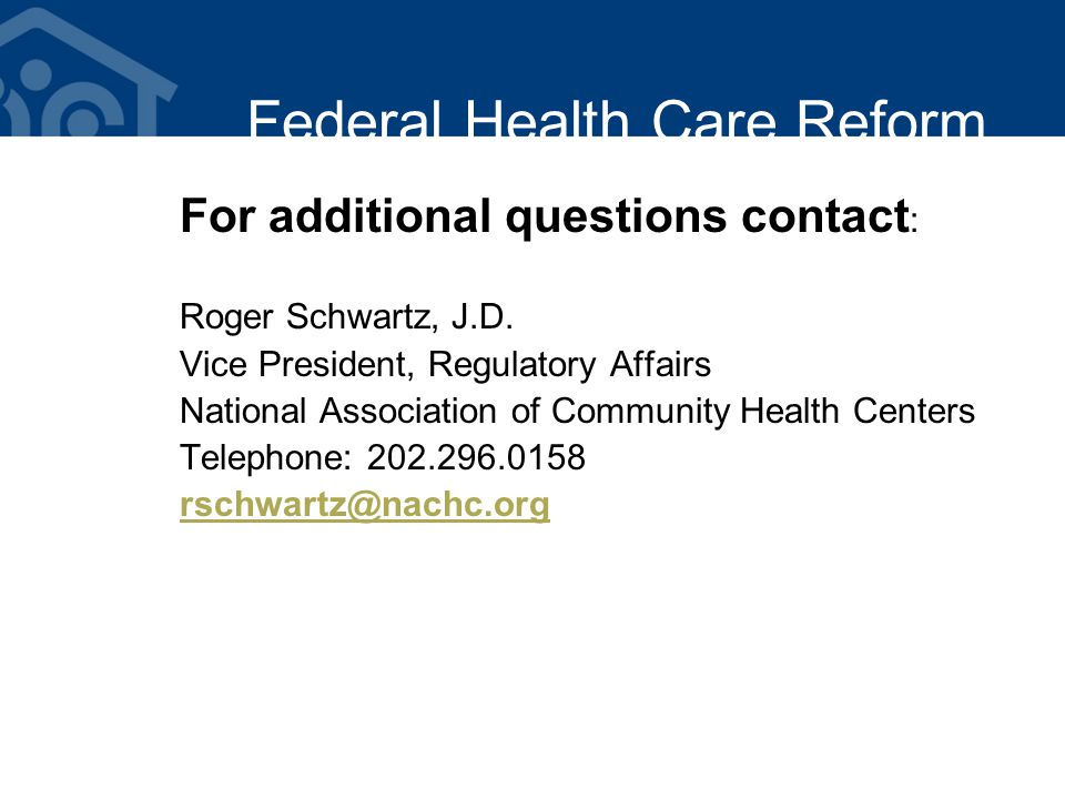 Federal Health Care Reform For additional questions contact : Roger Schwartz, J.D.
