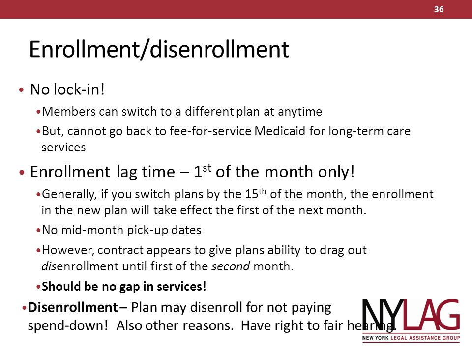 Enrollment/disenrollment No lock-in! Members can switch to a different plan at anytime But, cannot go back to fee-for-service Medicaid for long-term c