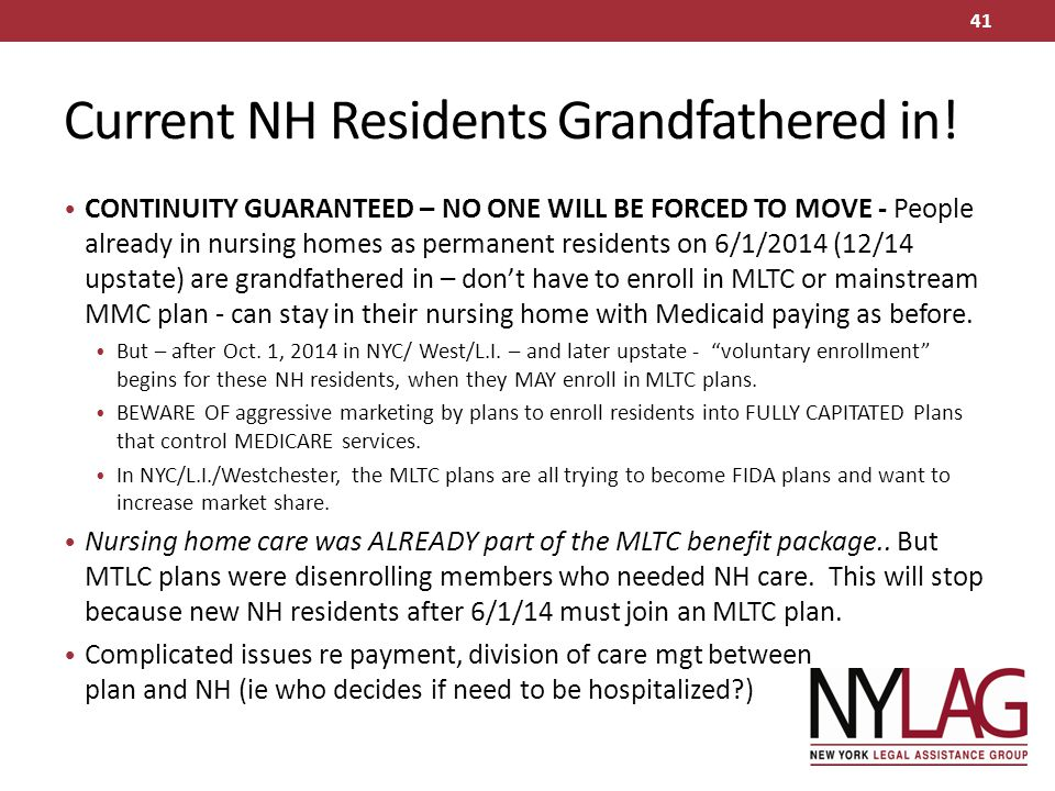 Current NH Residents Grandfathered in! CONTINUITY GUARANTEED – NO ONE WILL BE FORCED TO MOVE - People already in nursing homes as permanent residents