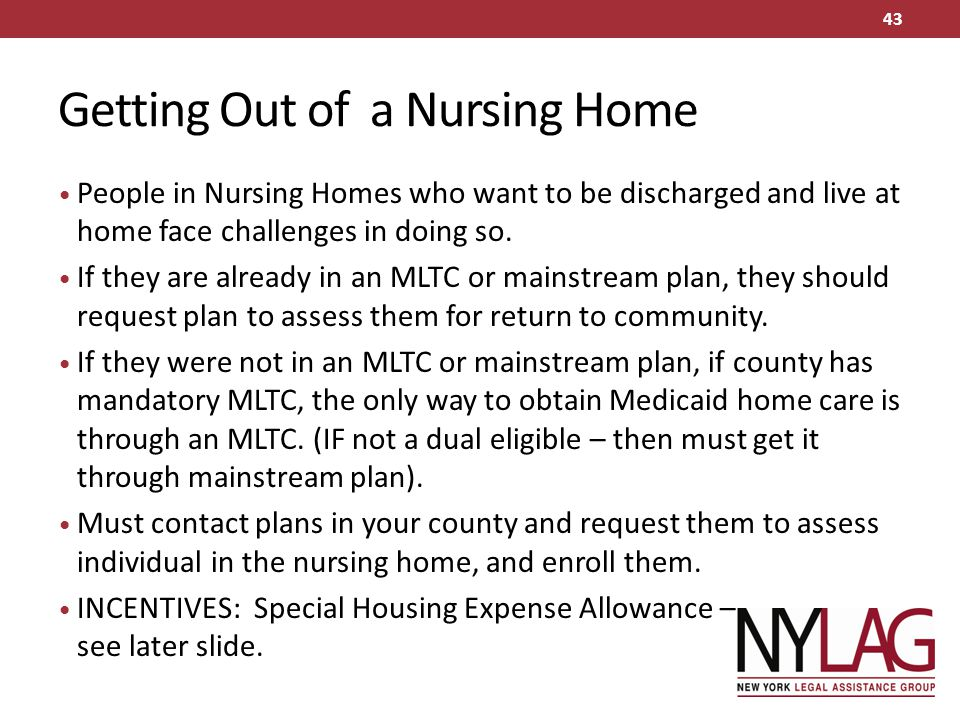 Getting Out of a Nursing Home People in Nursing Homes who want to be discharged and live at home face challenges in doing so. If they are already in a