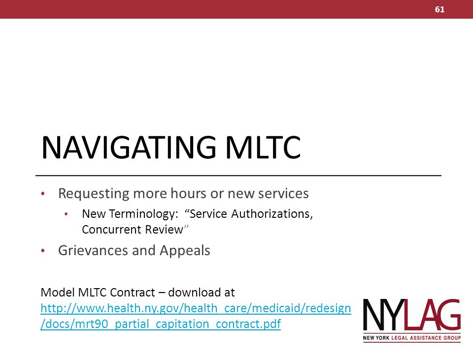 "NAVIGATING MLTC Requesting more hours or new services New Terminology: ""Service Authorizations, Concurrent Review"" Grievances and Appeals 61 Model MLT"