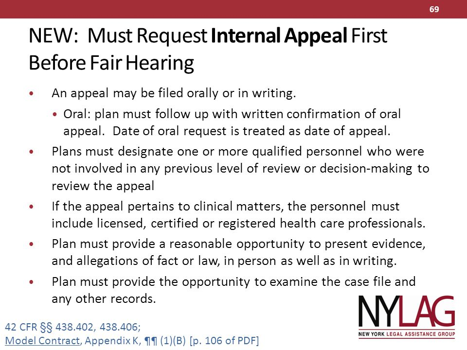 An appeal may be filed orally or in writing. Oral: plan must follow up with written confirmation of oral appeal. Date of oral request is treated as da