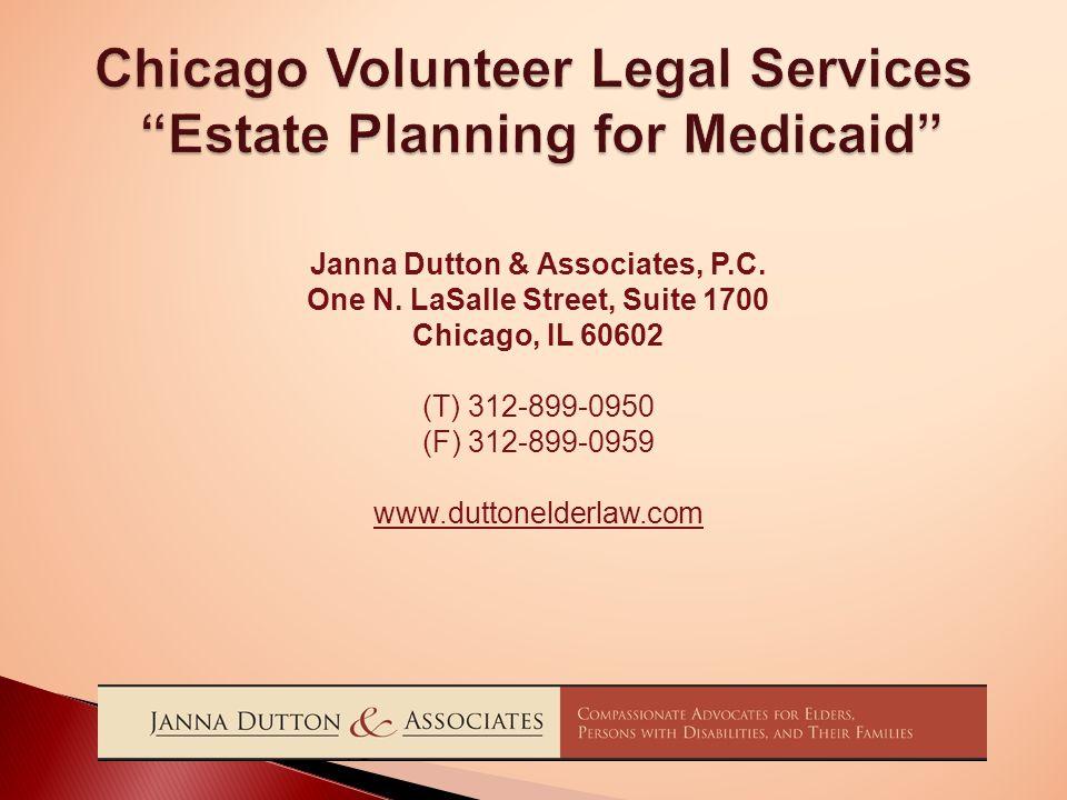 "Chicago Volunteer Legal Services ""Estate Planning for Medicaid"" Janna Dutton & Associates, P.C. One N. LaSalle Street, Suite 1700 Chicago, IL 60602 (T"
