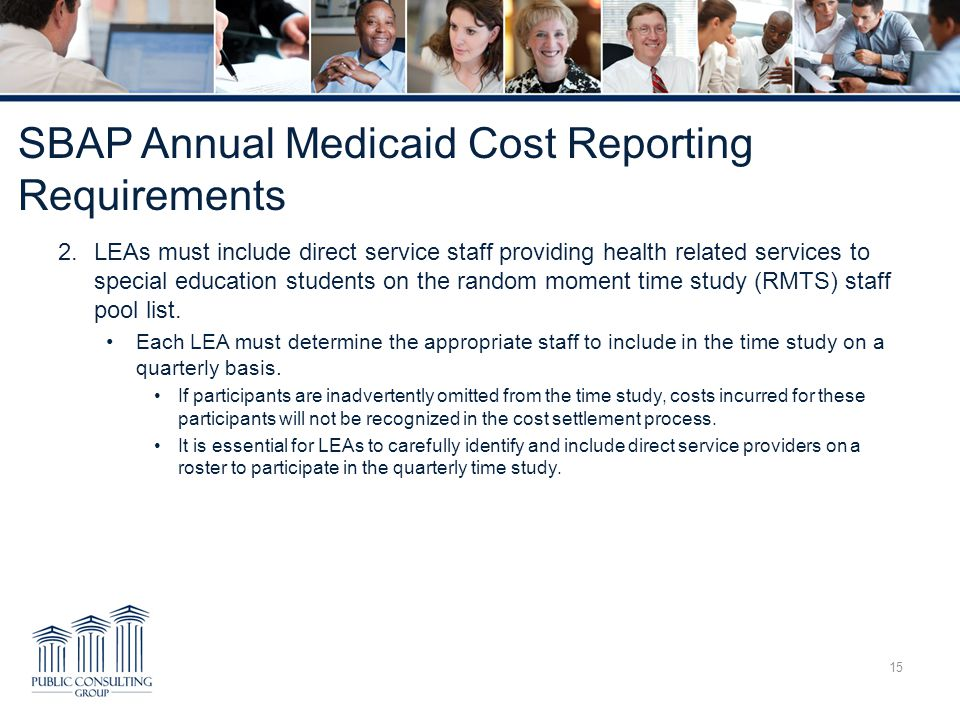SBAP Annual Medicaid Cost Reporting Requirements 2.LEAs must include direct service staff providing health related services to special education stude